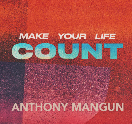 Make Your Life Count by Anthony Mangun