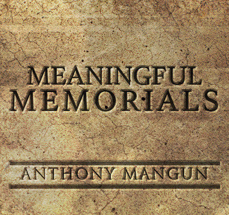 Meaningful Memorials by Anthony Mangun