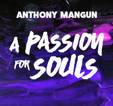 A Passion For Souls by Anthony Mangun