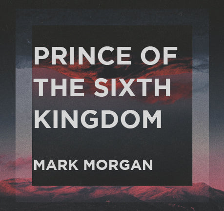 Prince Of The Sixth Kingdom by Mark Morgan
