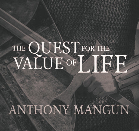 The Quest For The Value Of Life by Anthony Mangun