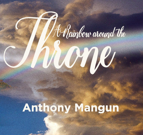 A Rainbow Around The Throne by Anthony Mangun