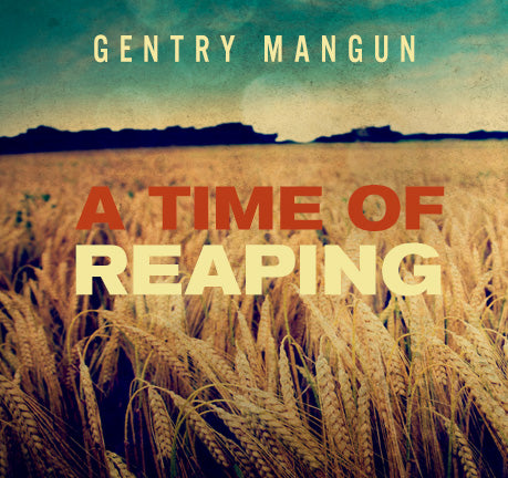 A Time Of Reaping by Gentry Mangun