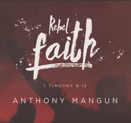 Rebel Faith By Anthony Mangun