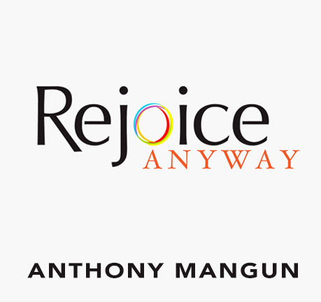 Rejoice Anyway by Anthony Mangun