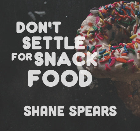 Don't Settle For Snack Food by Shane Spears