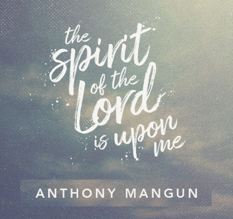 The Spirit Of The Lord Is Upon Me by Anthony Mangun