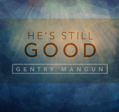 He's Still Good by Gentry Mangun