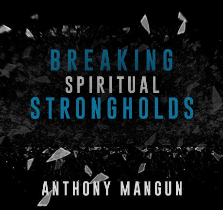 Breaking Spiritual Strongholds by Anthony Mangun