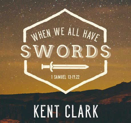 When We All Have Swords by Kent Clark