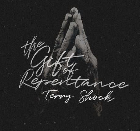 The Gift Of Repentance by Terry Shock