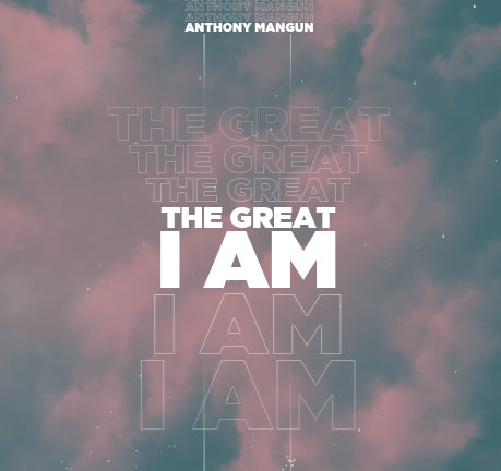 The Great I Am by Anthony Mangun