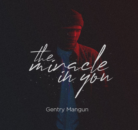 The Miracle In You by Gentry Mangun