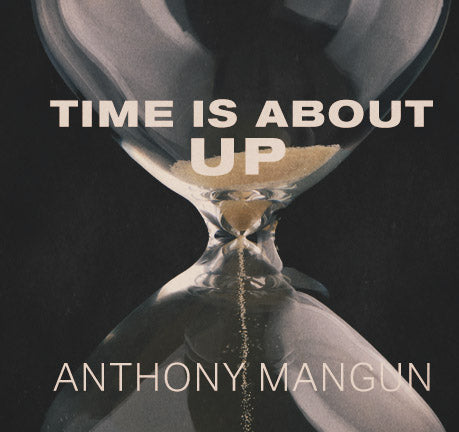 Time Is About Up by Anthony Mangun