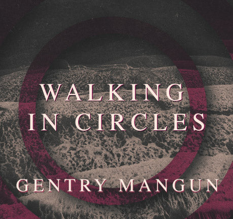 Walking In Circles by Gentry Mangun