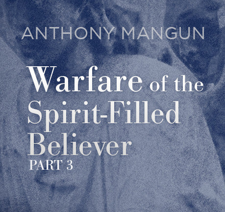 Warfare of The Spirit Filled Believer- Part 3 by Anthony Mangun
