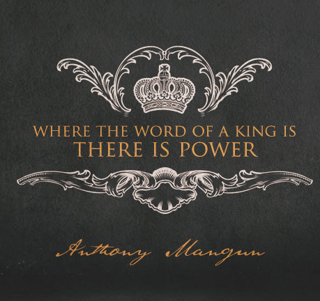 Where The Word Of A King Is, There Is Power by Anthony Mangun