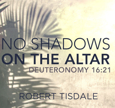 No Shadow On The Altar by Robert Tisdale