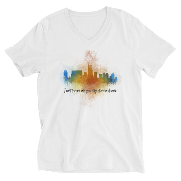 I want to speak into your city of broken dreams - Unisex Short Sleeve V-Neck T-Shirt