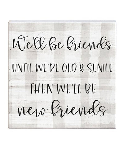 We'll be  Friends until we're old and senile Wood Block