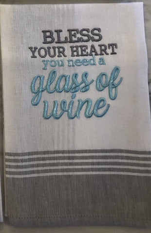 Bless your heart you need a glass of wine kitchen towel