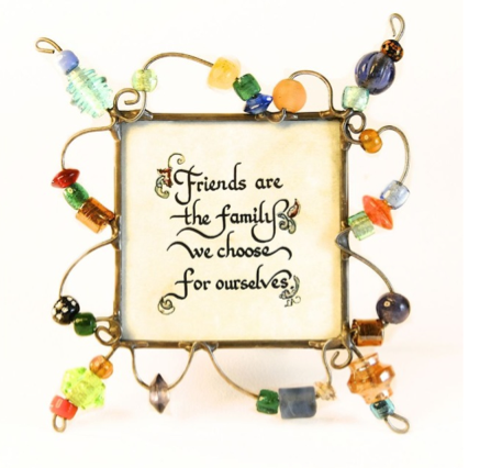 """Friends are the Family we choose for ourselves.' Framed Calligraphy Quote"
