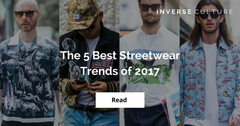 The 5 Best Streetwear Trends of 2017