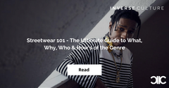 Streetwear 101 - The Ultimate Guide to What, Why, Who & How's of the Genre