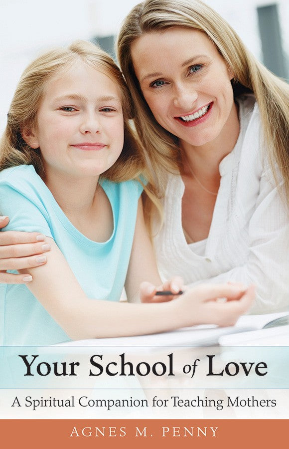 Your School of Love: A Spiritual Companion for Teaching Mothers - ABCatholic