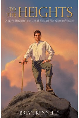To the Heights: A Novel Based on the Life of Blessed Pier Giorgio Frassatti - ABCatholic