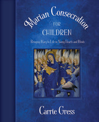 Marian Consecration for Children:Bringing Mary to Life in Young Hearts and Minds - ABCatholic