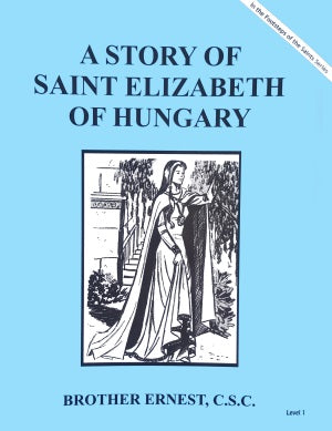 A Story Of Saint Elizabeth of Hungary