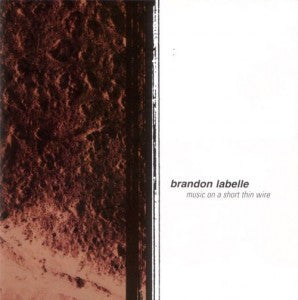 Brandon LaBelle - Music on a Short Thin Wire CD