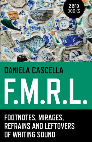 "Daniela Cascella ""F.M.R.L. Footnotes, Mirages, Refrains and Leftovers of Writing Sound"""