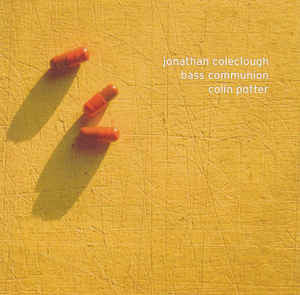 BASS COMMUNION/JONATHAN COLECLOUGH/COLIN POTTER   'ICR 39'  2 X CD *OUT OF STOCK*