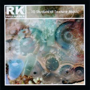 R.K. Faulhaber '10 Studies of Texture Music' CD