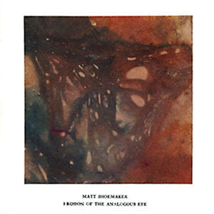 Matt Shoemaker - EROSION OF THE ANALOGOUS EYE CD
