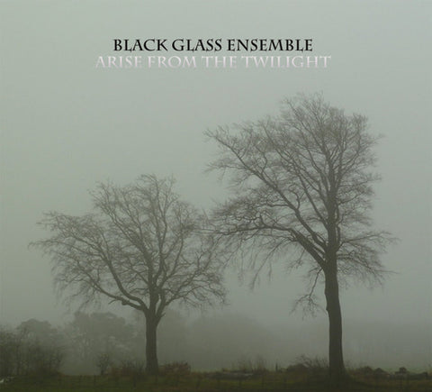 Black Glass Ensemble  'Arise from the Twilight' CD