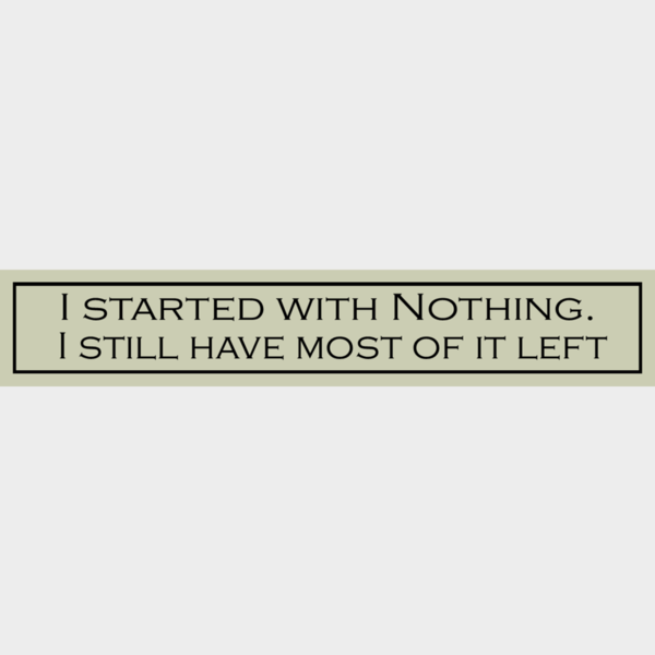 I Started With Nothing  - Wit With Wisdom