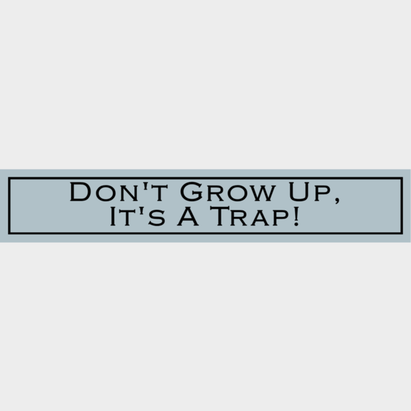 Don't Grow Up, It's A Trap - Wit With Wisdom