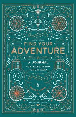 Find Your Adventure : A Journal for Exploring Home & Away