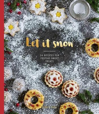 Let It Snow : 24 Recipes For Festive Sweet Treats