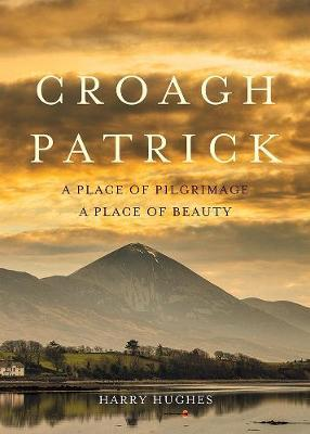 Croagh Patrick : A Place of Pilgrimage. A Place of Beauty