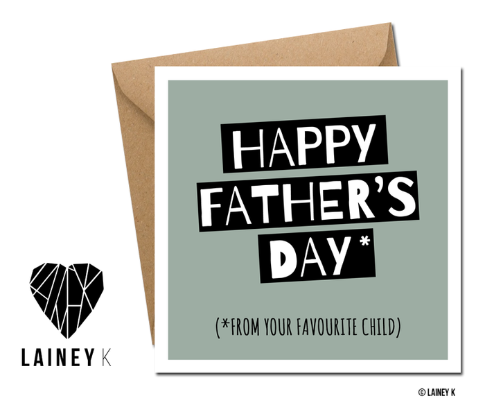 Happy Father's Day *From Your Favourite Child - Greeting Card