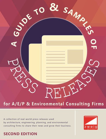 A Guide to & Samples of Press Releases for A/E/P & Environmental Consulting Firms