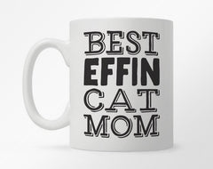 "White coffee mug with ""BEST EFFIN CAT MOM"" in bold, black type"