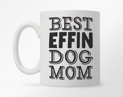 "White coffee mug with ""BEST EFFIN DOG MOM"" in bold, black type"