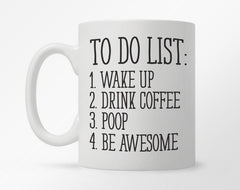 "White coffee mug with ""To do list 1. Wake up 2. Drink coffee 3. Poop 4. Be awesome"" in black text"
