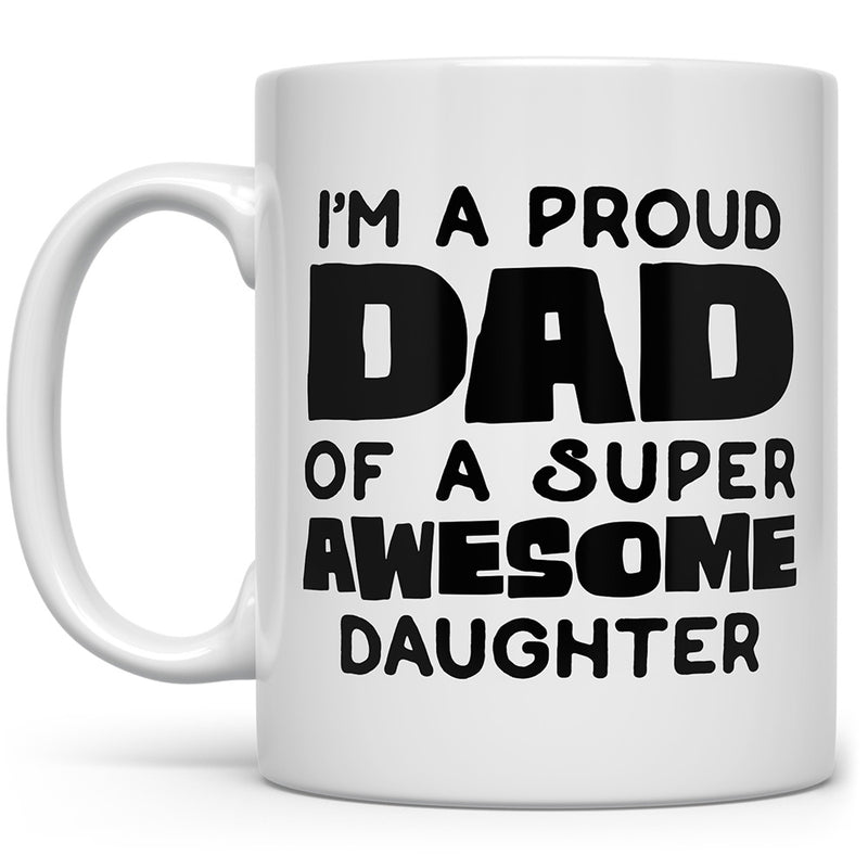 I'm A Proud Dad of A Super Awesome Daughter Mug