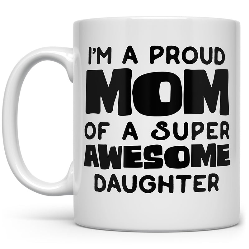 I'm A Proud Mom of A Super Awesome Daughter Mug
